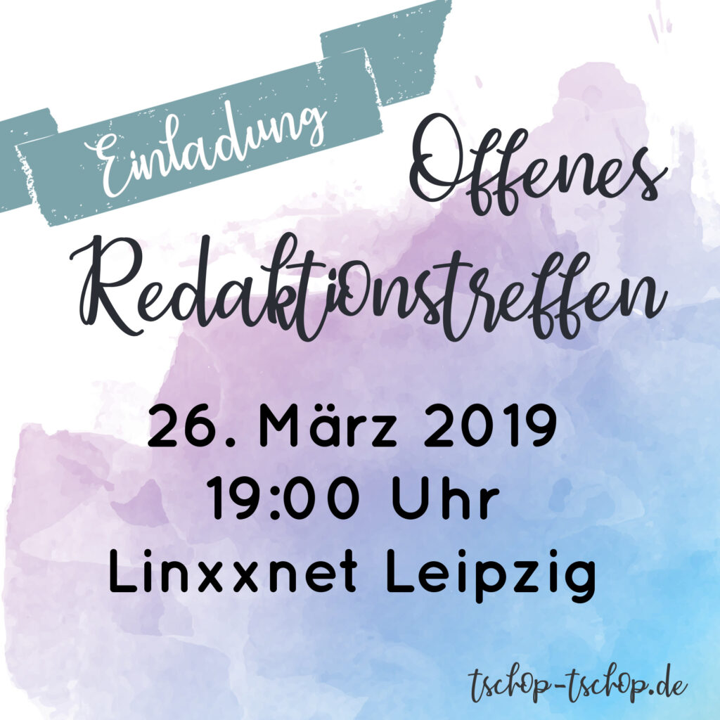 Wie könnt ihr bei Tschop! Tschop! mitmischen? Beim offenen Redaktionstreffen am 26. März 2019 in Leipzig erfahrt ihr es!
