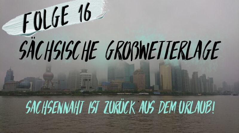 Sachsennaht Podcast Folge 16: Sächsische Großwetterlage