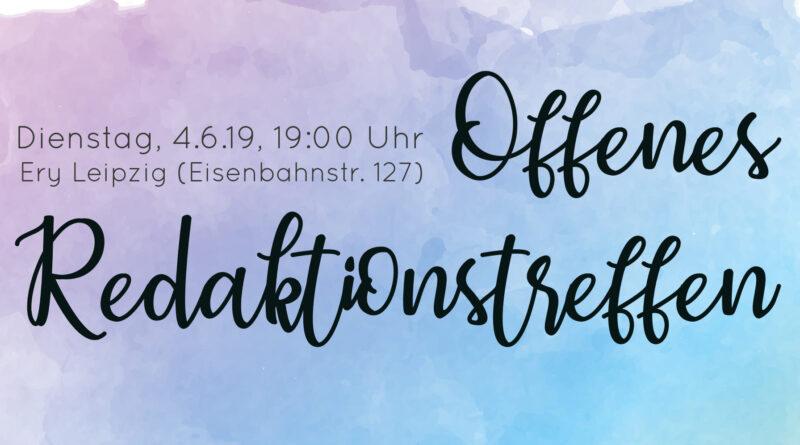 Offenes Redaktionstreffen am 4.6.19 um 19 Uhr im Ery Leipzig