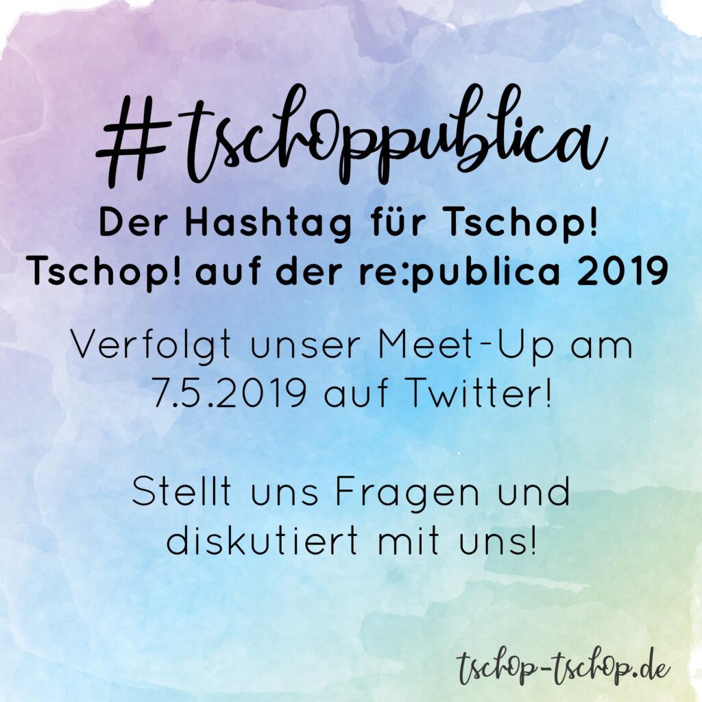 Unter dem Hashtag #tschoppublica werden wir von der re:publica 2019 berichten und mit euch über unser Projekt diskutieren