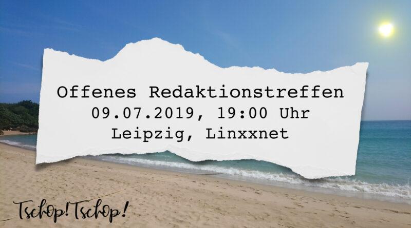 Offenes Redaktionstreffen am 9.7.2019 um 19 Uhr im Linxxnet Leipzig