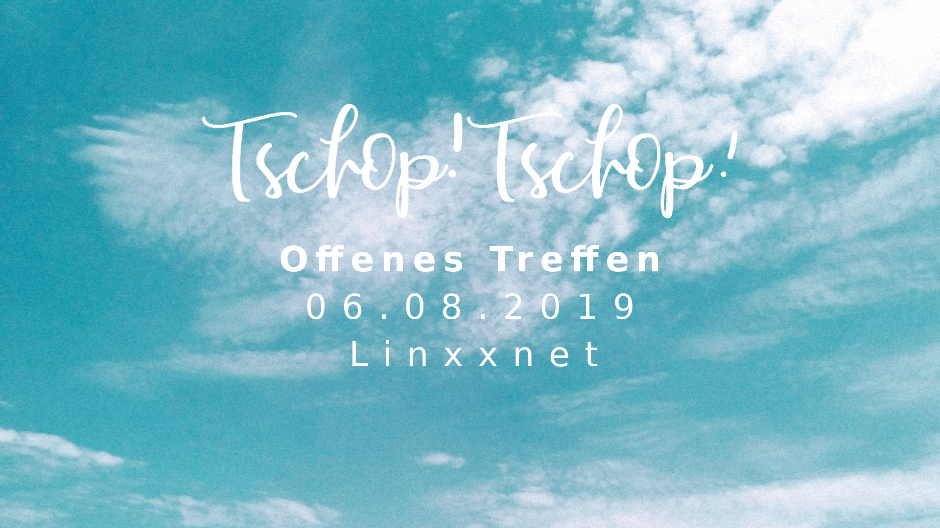 "Symbolbild mit Text: ""Tschop! Tschop! offenes Treffen 06.08.19 Linxxnet"""