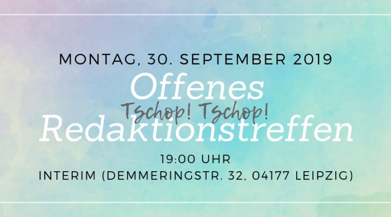 Offenes Tschop! Tschop! Redaktionstreffen am 30. September 2019 im Interim Leipzig