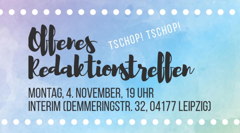 Infobild mit Text: Offenes Redaktionstreffen Tschop! Tschop! Montag 4. November 19 Uhr Interim(Demmeringstr. 32 04177 Leipzig)