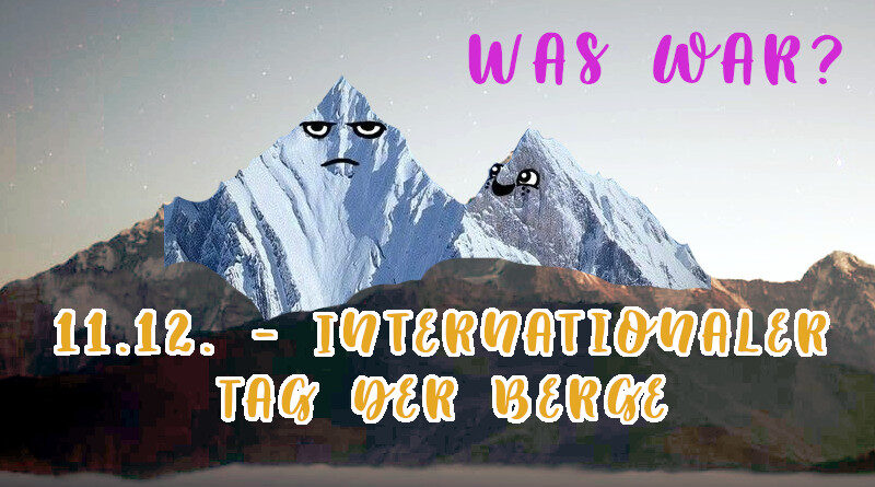 Was war? 11.12. – Internationaler Tag der Berge