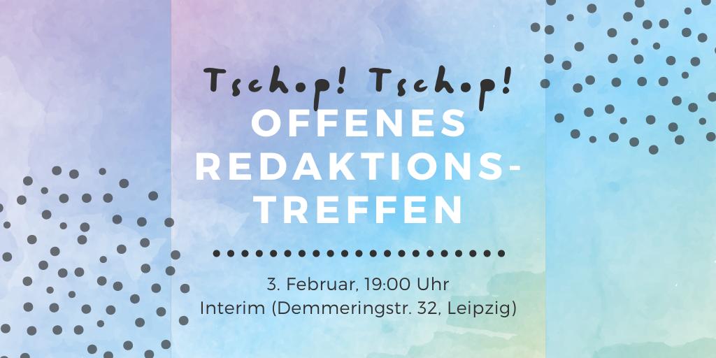 Text: Offenenes Redaktionstreffen 3. Februar 19:00Uhr Interim Demmeringstr. 32 Leipzig