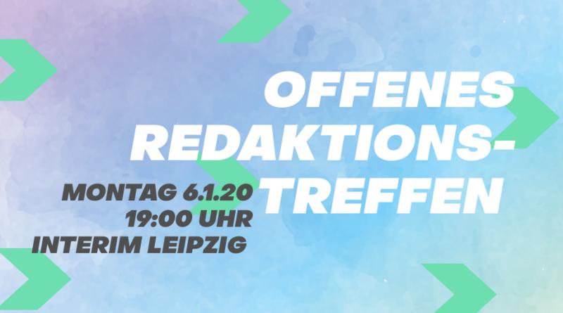 Offenes Redaktionstreffen Montag 06.01.20 19:00 Uhr interim Leipzig