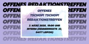 Offenes Tschop! Tschop! Redaktionstreffen am 2. März im Interim in Leipzig
