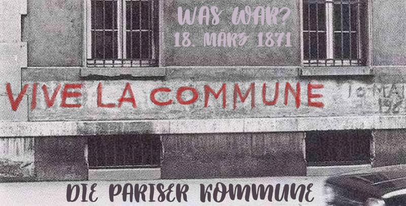 Was War? 18.03.1871 – Die Pariser Kommune